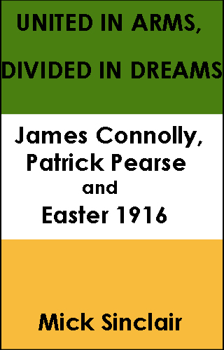 UNITED IN ARMS, DIVIDED IN DREAMS: James Connolly, Patrick Pearse and Easter 1916